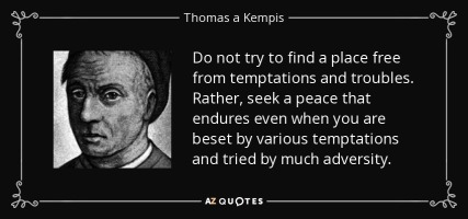 quote-do-not-try-to-find-a-place-free-from-temptations-and-troubles-rather-seek-a-peace-that-thomas-a-kempis-103-28-75